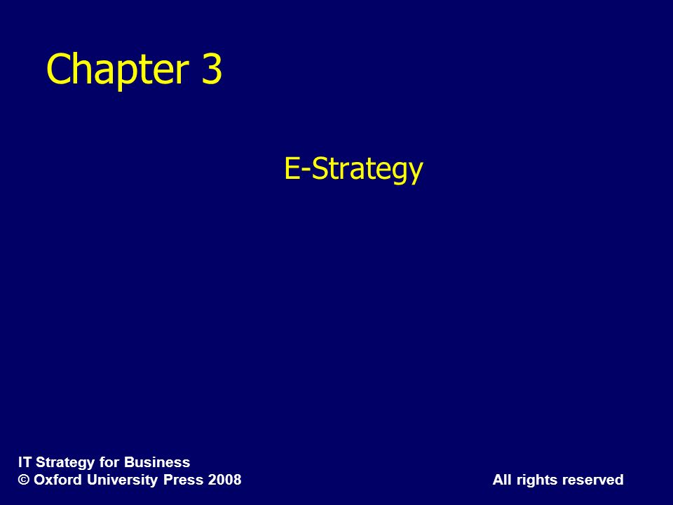 IT Strategy for Business © Oxford University Press 2008 All rights reserved Chapter 3 E-Strategy