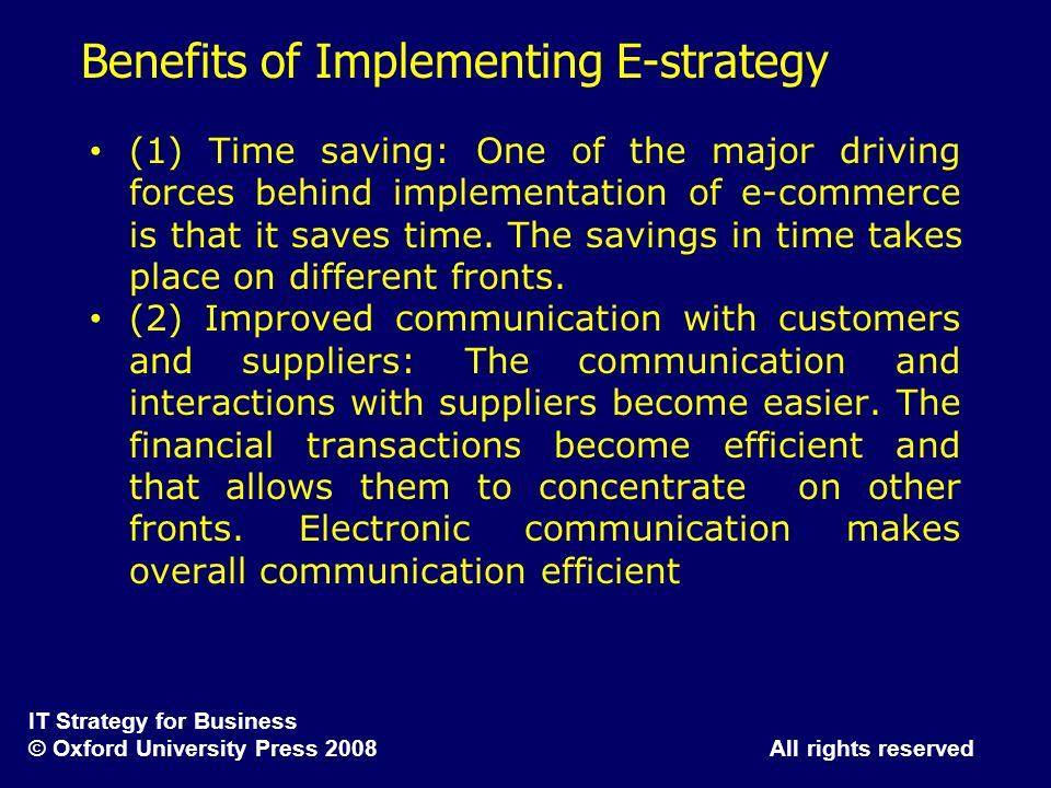 IT Strategy for Business © Oxford University Press 2008 All rights reserved Benefits of Implementing E-strategy (1) Time saving: One of the major driv