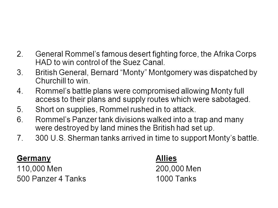 2.General Rommels famous desert fighting force, the Afrika Corps HAD to win control of the Suez Canal.