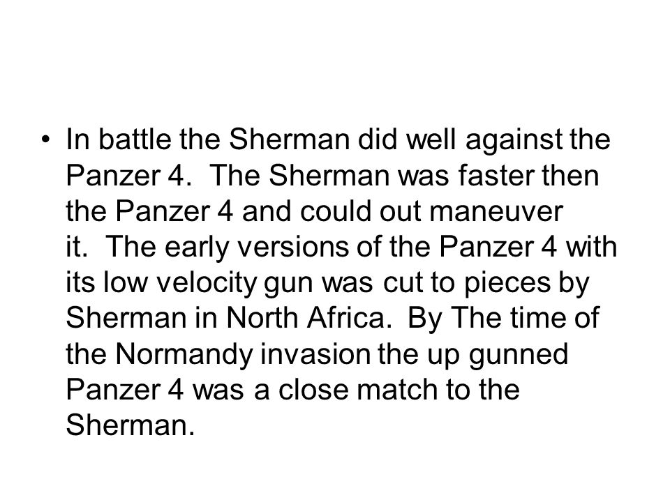 In battle the Sherman did well against the Panzer 4.