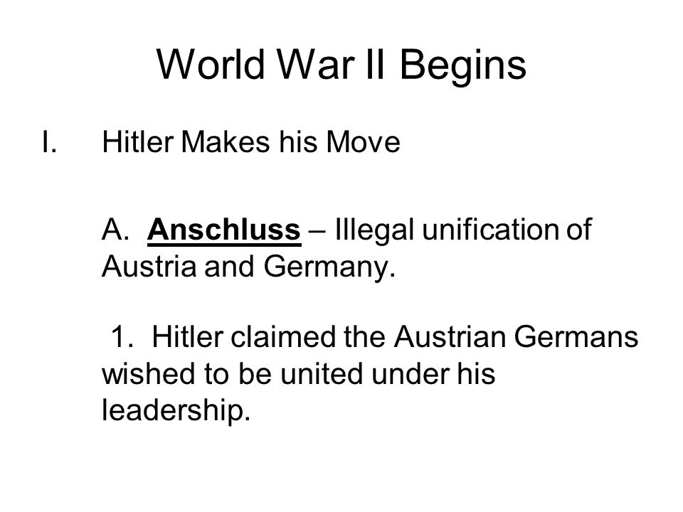 World War II Begins I.Hitler Makes his Move A.