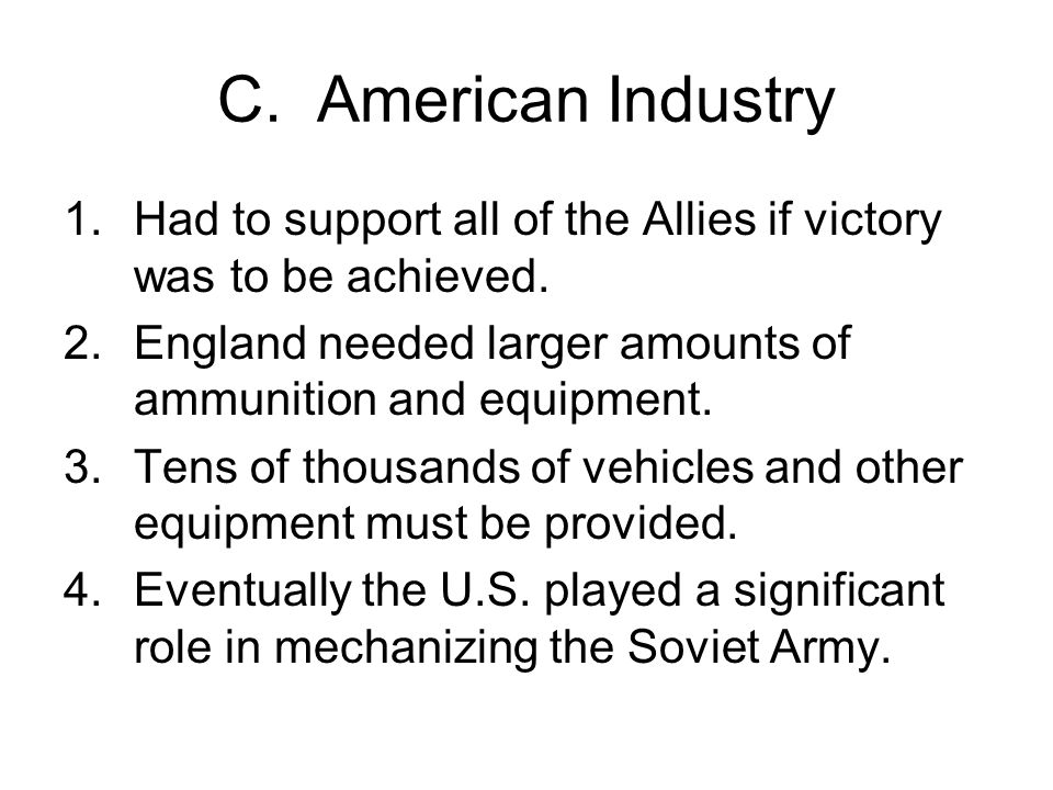 C. American Industry 1.Had to support all of the Allies if victory was to be achieved.