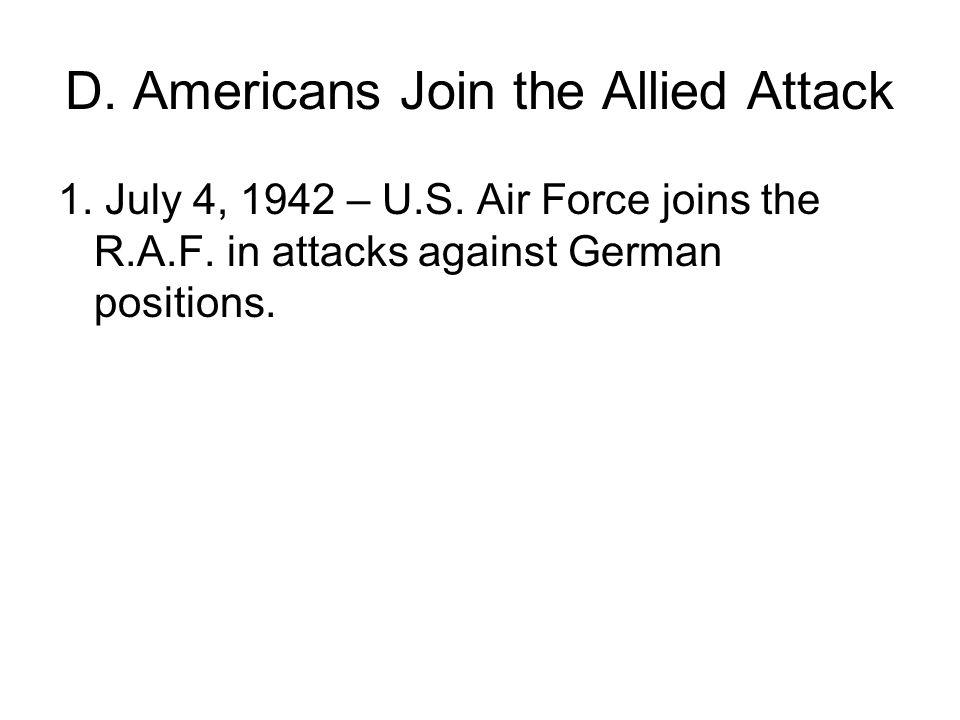 D. Americans Join the Allied Attack 1. July 4, 1942 – U.S.