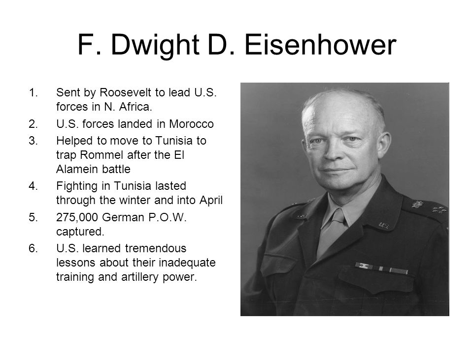 F. Dwight D. Eisenhower 1.Sent by Roosevelt to lead U.S.