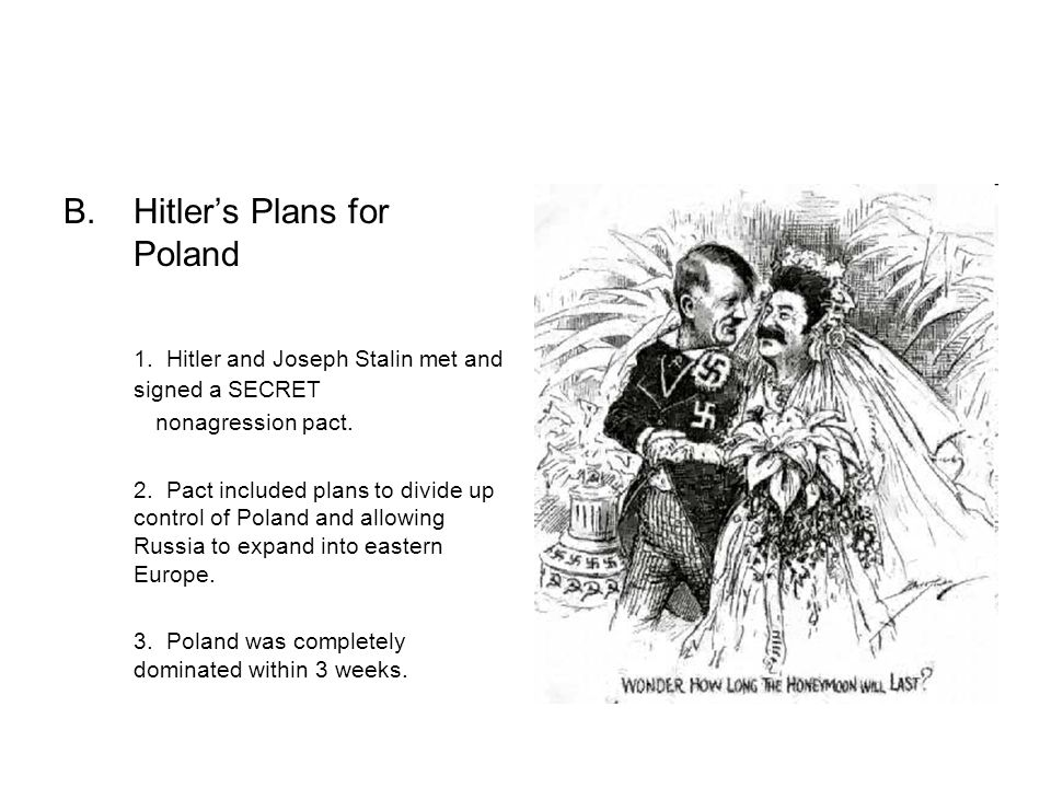 B.Hitlers Plans for Poland 1. Hitler and Joseph Stalin met and signed a SECRET nonagression pact.
