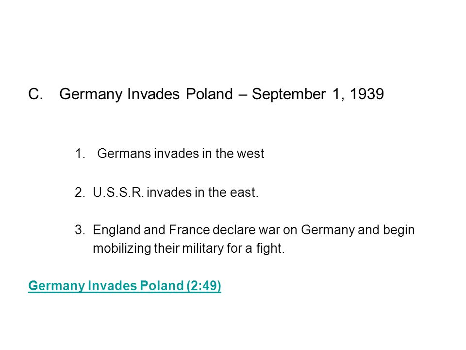 C.Germany Invades Poland – September 1, 1939 1. Germans invades in the west 2.