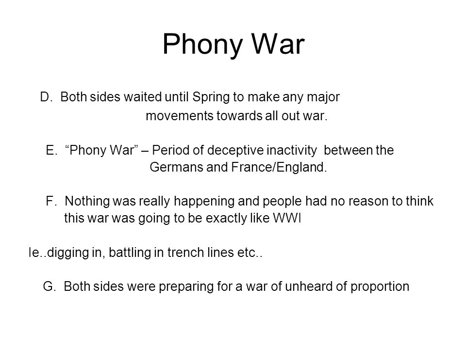 Phony War D. Both sides waited until Spring to make any major movements towards all out war.