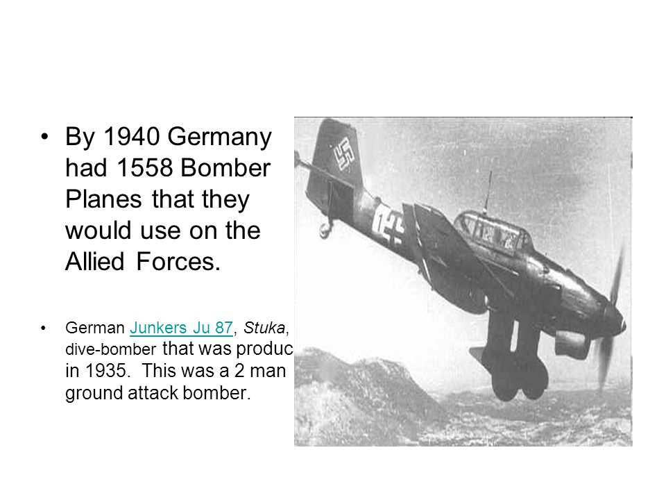 By 1940 Germany had 1558 Bomber Planes that they would use on the Allied Forces.
