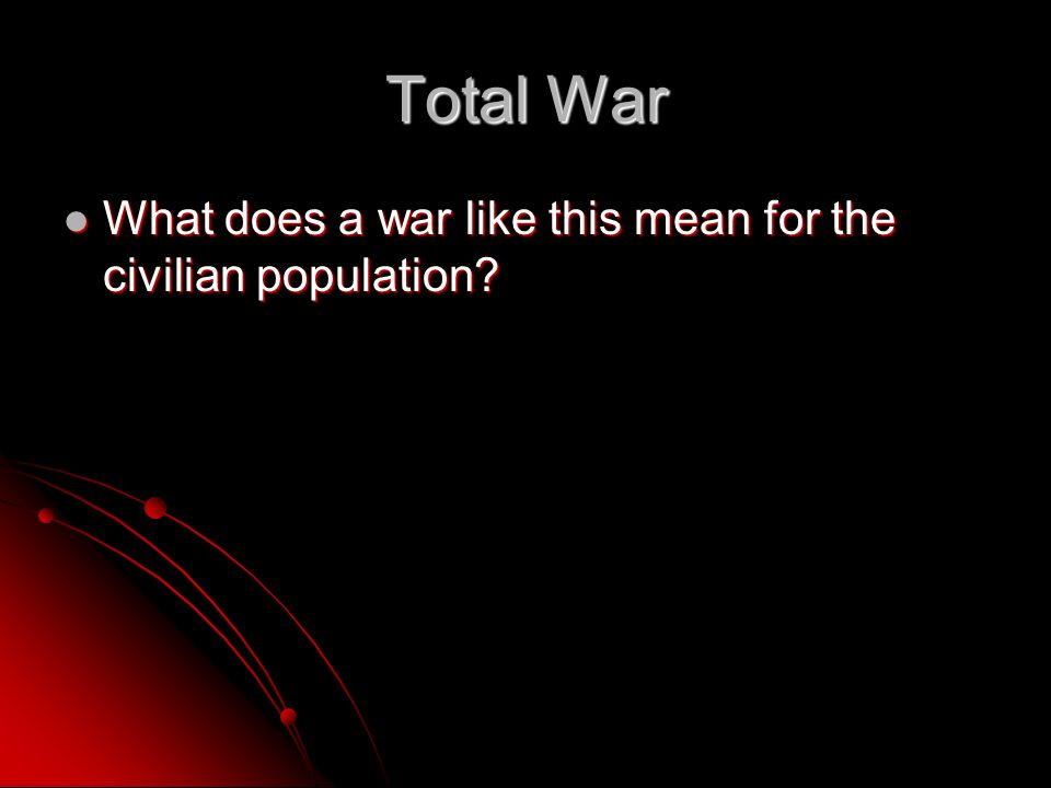 Total War What does a war like this mean for the civilian population.