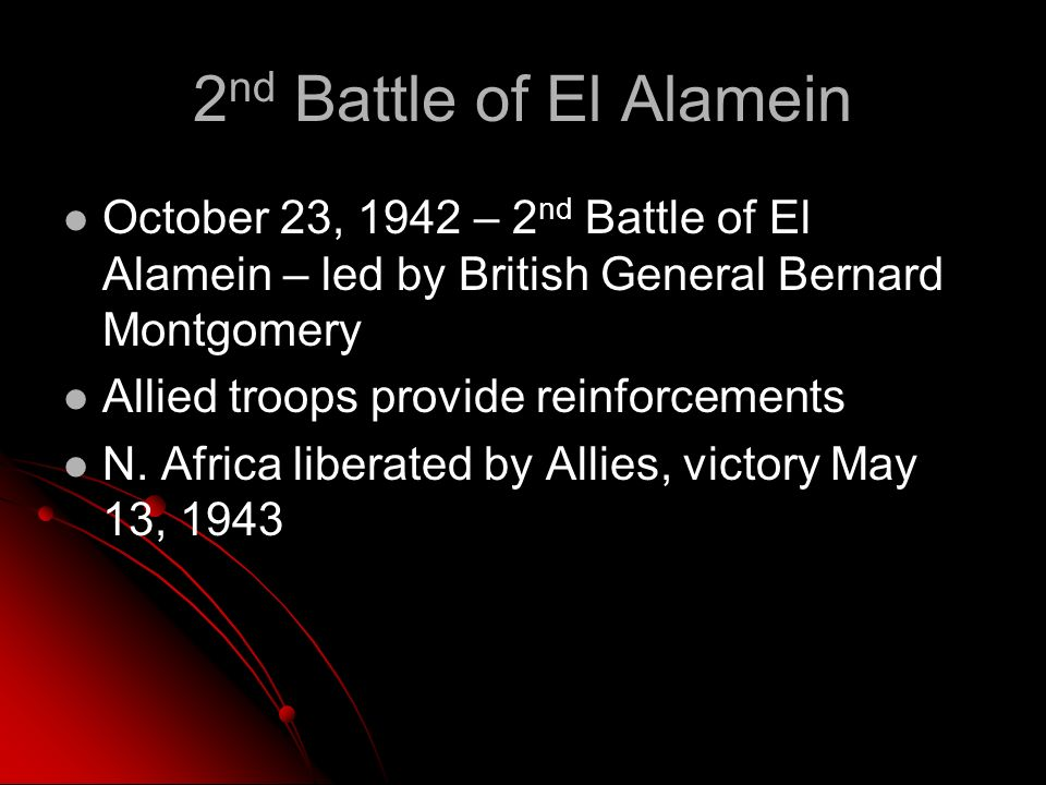 2 nd Battle of El Alamein October 23, 1942 – 2 nd Battle of El Alamein – led by British General Bernard Montgomery Allied troops provide reinforcements N.