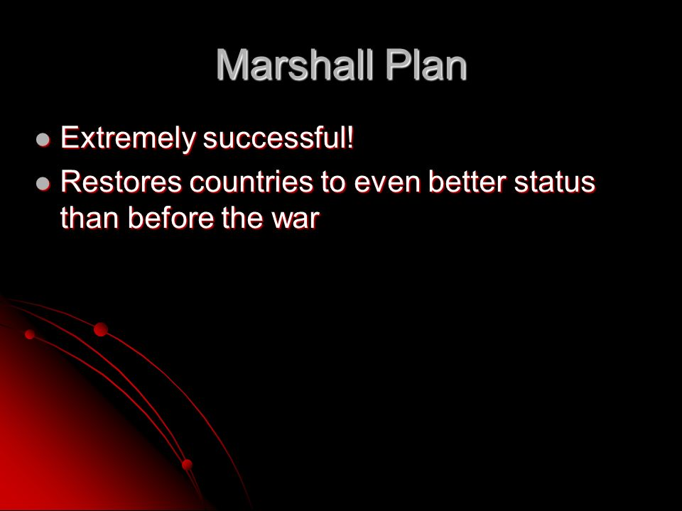 Marshall Plan Extremely successful. Extremely successful.