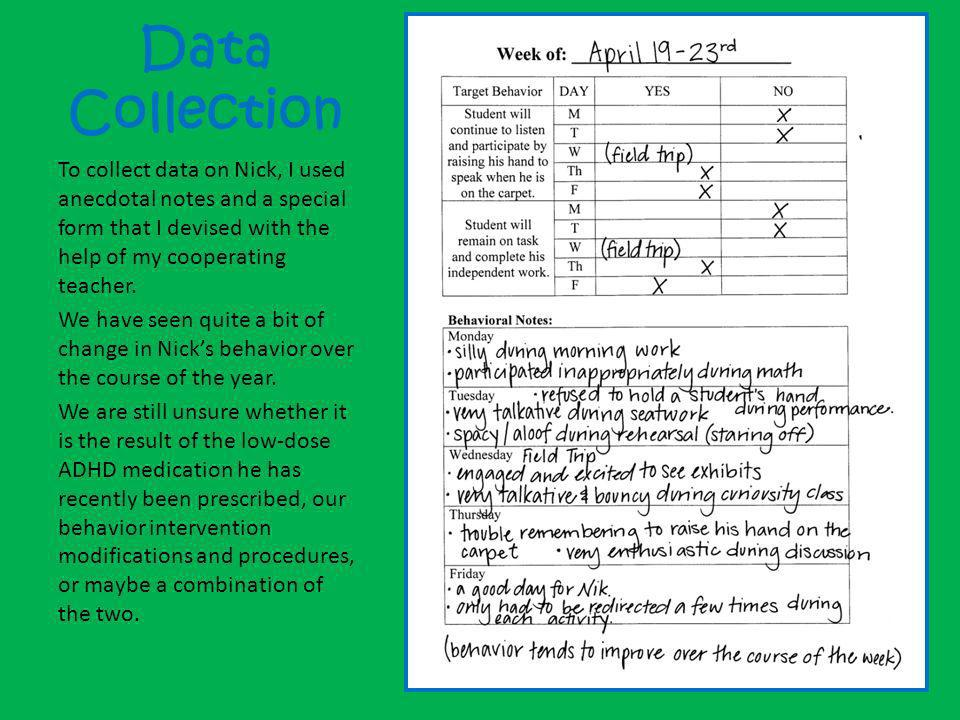 Data Collection To collect data on Nick, I used anecdotal notes and a special form that I devised with the help of my cooperating teacher. We have see