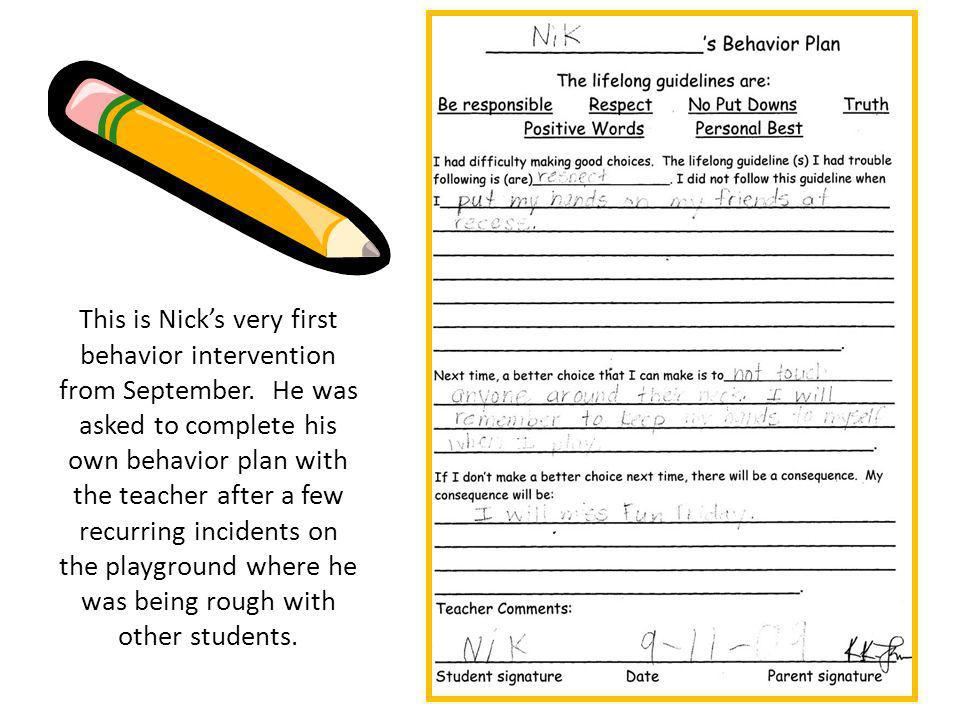 This is Nicks very first behavior intervention from September. He was asked to complete his own behavior plan with the teacher after a few recurring i