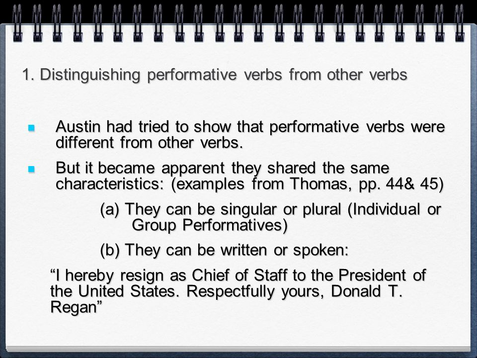 1. Distinguishing performative verbs from other verbs Austin had tried to show that performative verbs were different from other verbs. Austin had tri