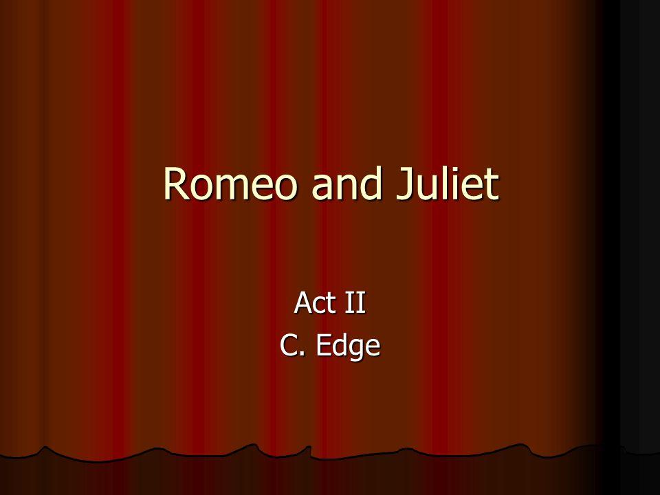 Romeo and Juliet Act II C. Edge