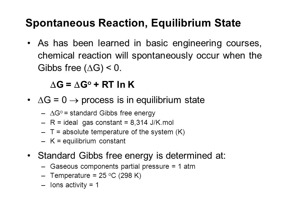Spontaneous Reaction, Equilibrium State As has been learned in basic engineering courses, chemical reaction will spontaneously occur when the Gibbs fr