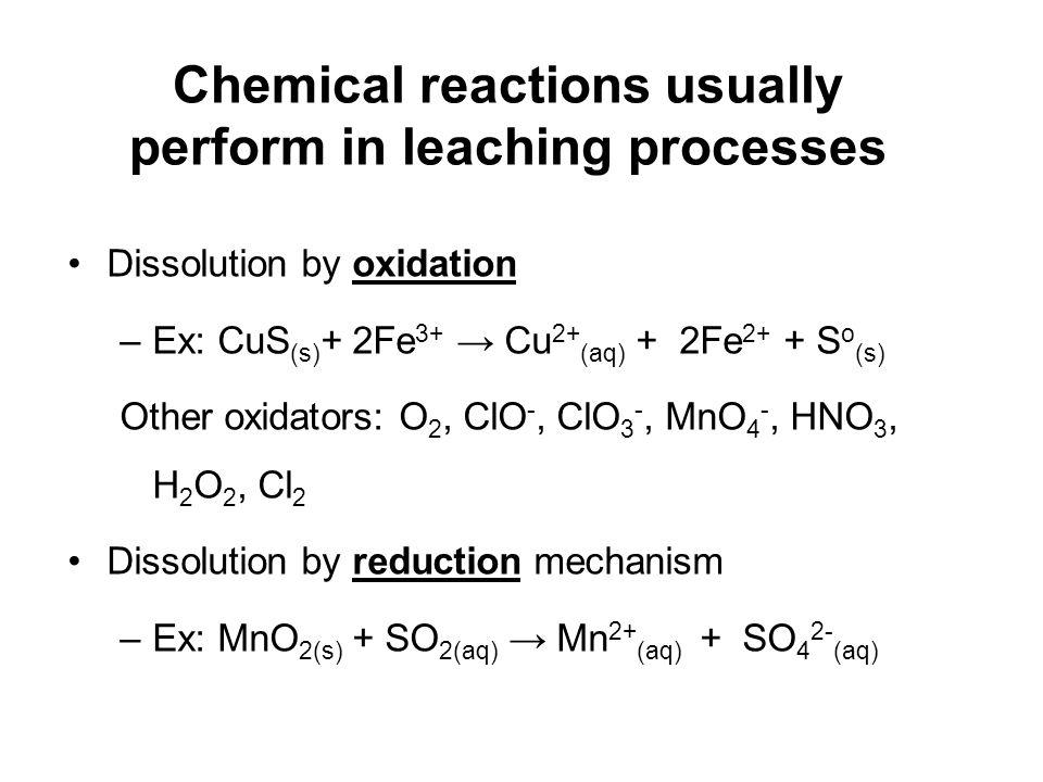 Dissolution by oxidation –Ex: CuS (s) + 2Fe 3+ Cu 2+ (aq) + 2Fe 2+ + S o (s) Other oxidators: O 2, ClO -, ClO 3 -, MnO 4 -, HNO 3, H 2 O 2, Cl 2 Disso