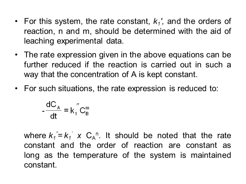 For this system, the rate constant, k 1 ', and the orders of reaction, n and m, should be determined with the aid of leaching experimental data. The r