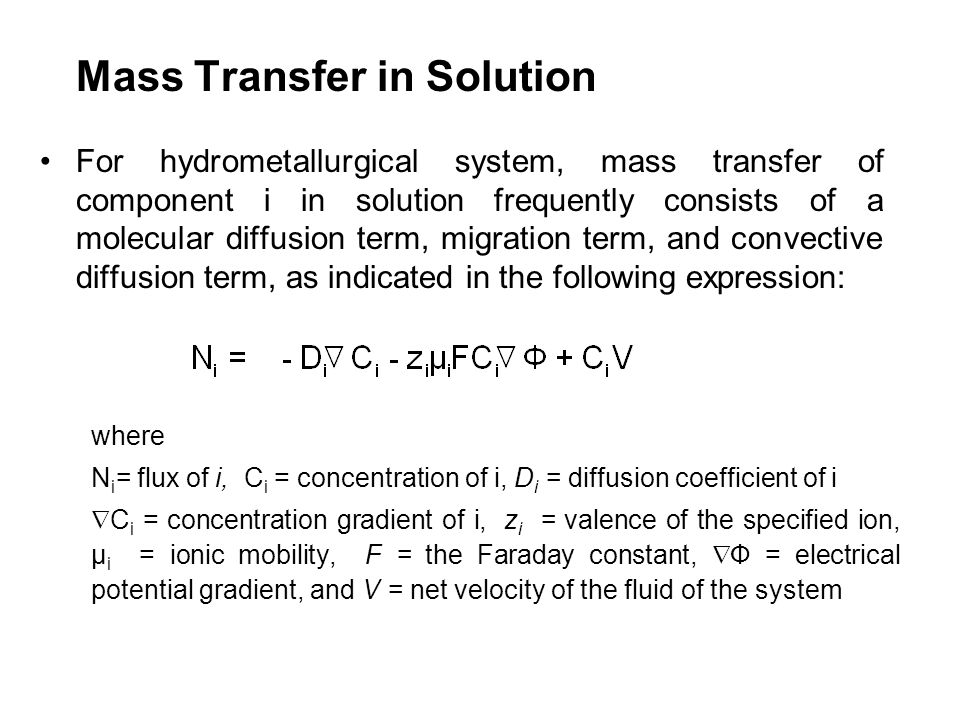 Mass Transfer in Solution For hydrometallurgical system, mass transfer of component i in solution frequently consists of a molecular diffusion term, m