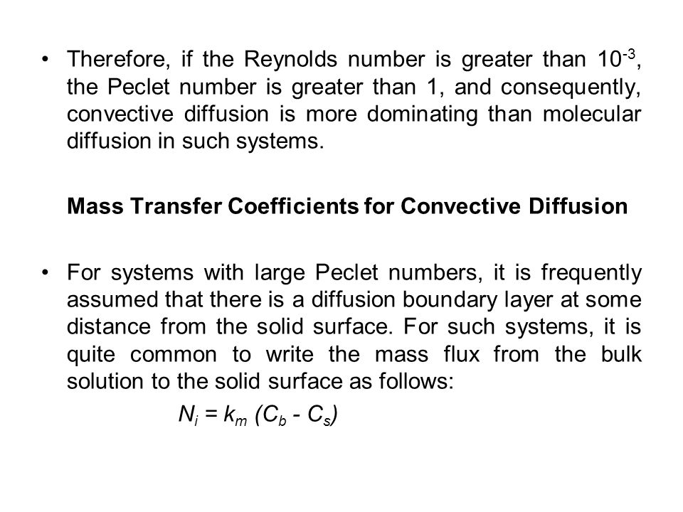 Therefore, if the Reynolds number is greater than 10 -3, the Peclet number is greater than 1, and consequently, convective diffusion is more dominatin