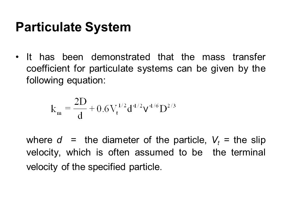 Particulate System It has been demonstrated that the mass transfer coefficient for particulate systems can be given by the following equation: where d