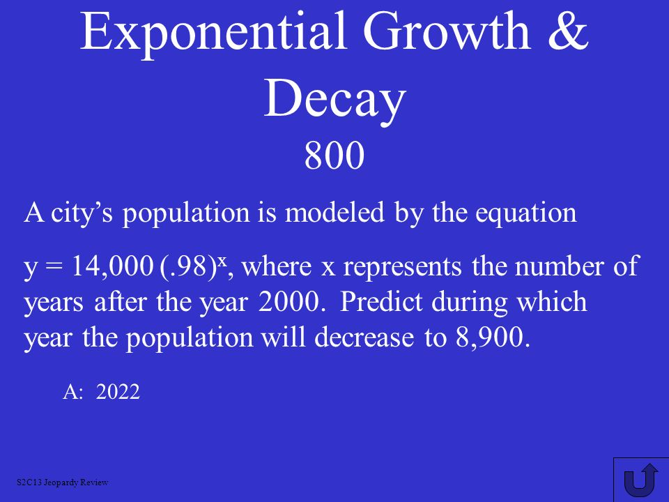 Exponential Growth & Decay 600 A: 2.62 million Predict the population in the year 2006 if a countries population (in millions) is growing by 4% each y