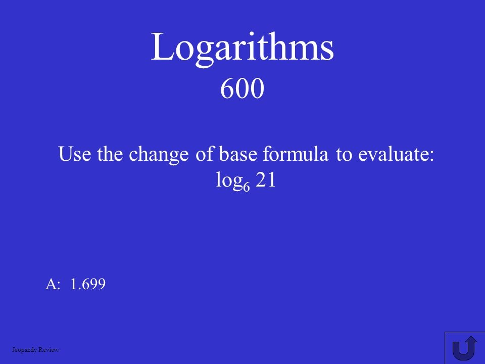 Logarithms 400 A: -3 log.001 Jeopardy Review