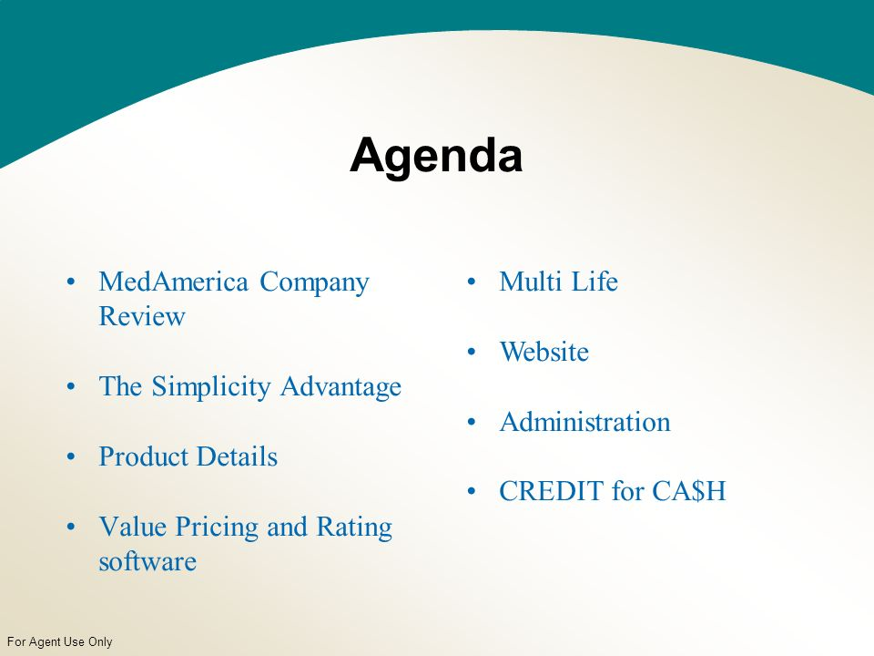 For Agent Use Only Agenda MedAmerica Company Review The Simplicity Advantage Product Details Value Pricing and Rating software Multi Life Website Administration CREDIT for CA$H