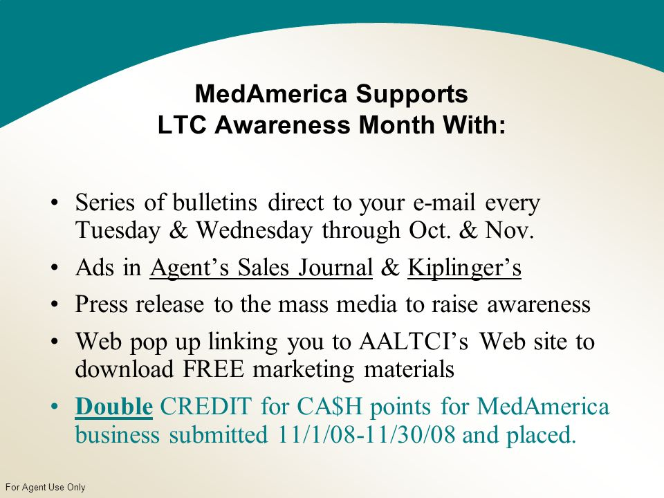 For Agent Use Only MedAmerica Supports LTC Awareness Month With: Series of bulletins direct to your e-mail every Tuesday & Wednesday through Oct.