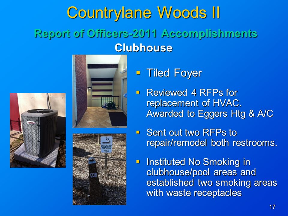 17 Countrylane Woods II Report of Officers-2011 Accomplishments Clubhouse Tiled Foyer Tiled Foyer Reviewed 4 RFPs for replacement of HVAC.