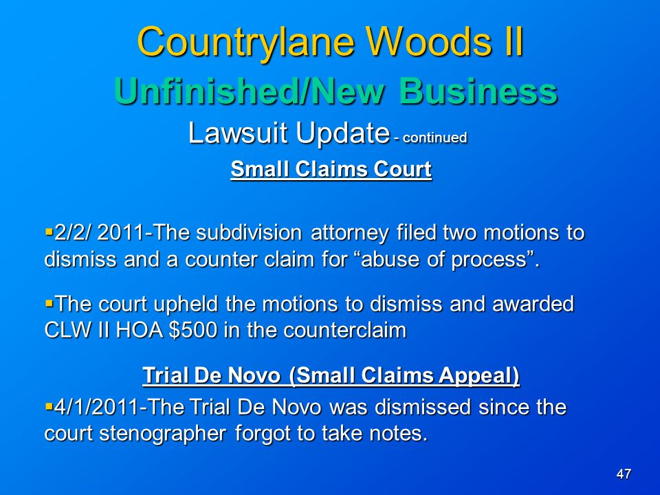 47 Countrylane Woods II Unfinished/New Business Lawsuit Update - continued Small Claims Court 2/2/ 2011-The subdivision attorney filed two motions to dismiss and a counter claim for abuse of process.