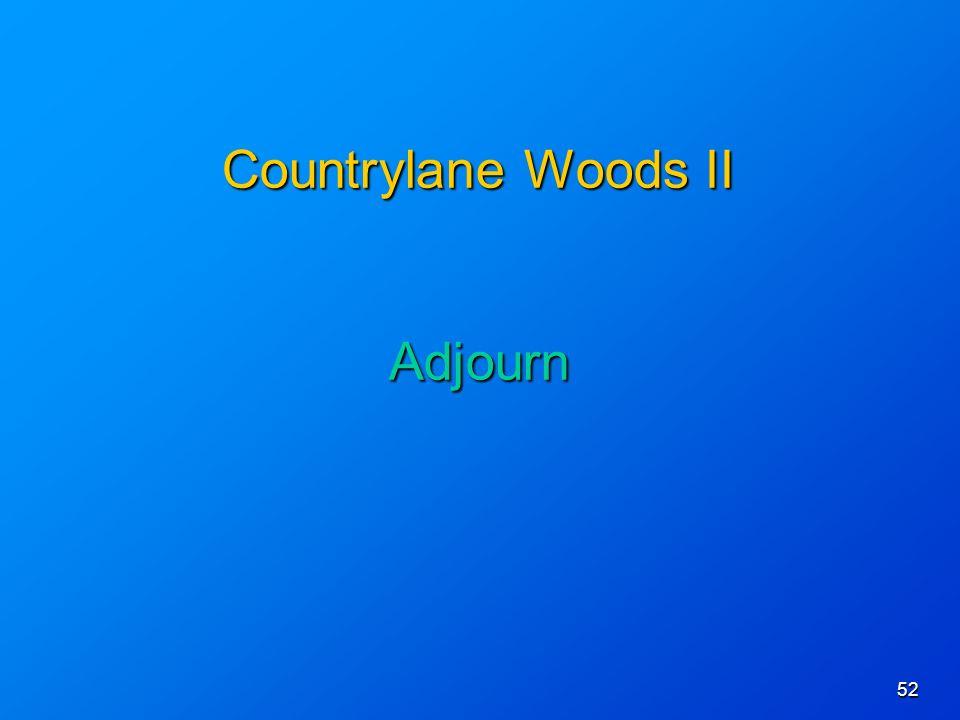 52 Countrylane Woods II Adjourn Countrylane Woods II Adjourn