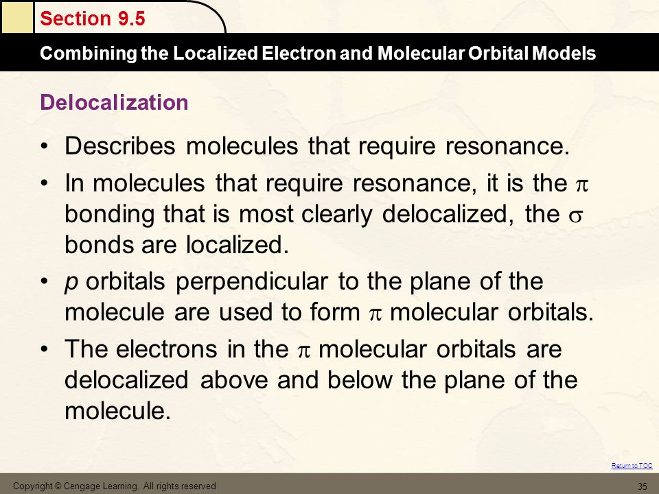 Section 9.5 Combining the Localized Electron and Molecular Orbital Models Return to TOC Copyright © Cengage Learning. All rights reserved 35 Delocaliz