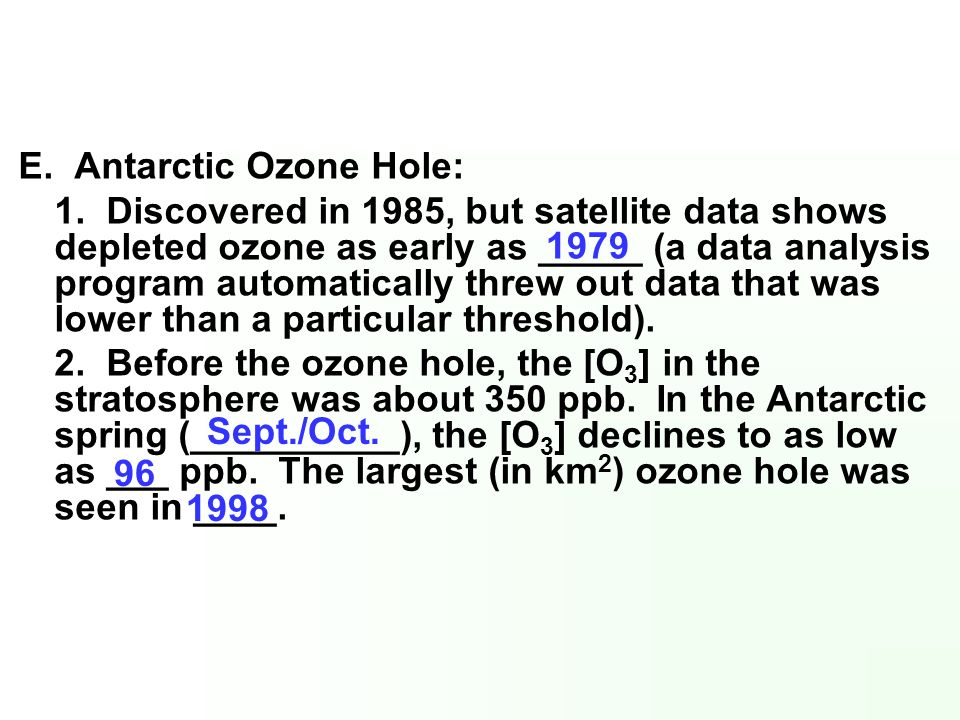 E. Antarctic Ozone Hole: 1. Discovered in 1985, but satellite data shows depleted ozone as early as _____ (a data analysis program automatically threw