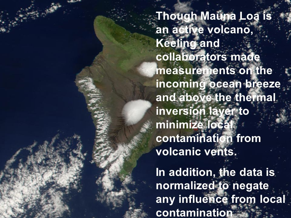 Though Mauna Loa is an active volcano, Keeling and collaborators made measurements on the incoming ocean breeze and above the thermal inversion layer