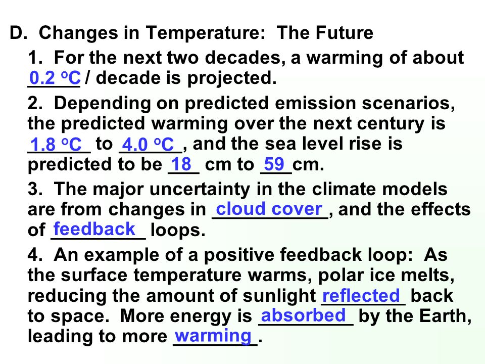 D. Changes in Temperature: The Future 1. For the next two decades, a warming of about _____ / decade is projected. 2. Depending on predicted emission