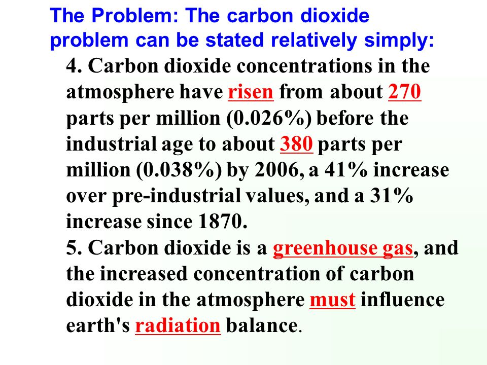 4. Carbon dioxide concentrations in the atmosphere have risen from about 270 parts per million (0.026%) before the industrial age to about 380 parts p