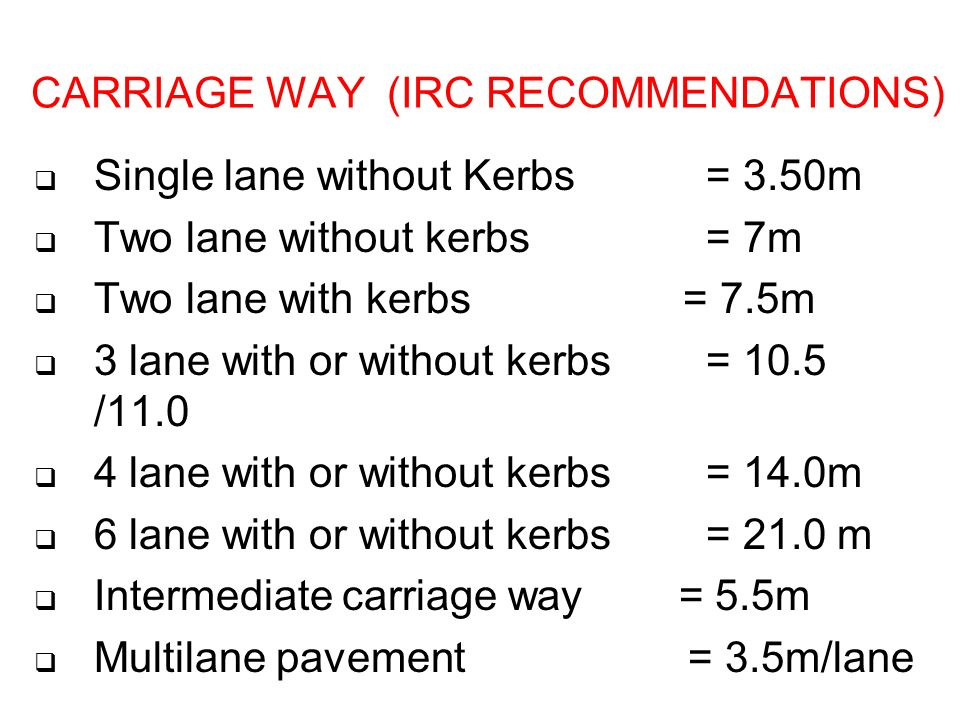 Standard lane widths are 3.6 m (12 ft). Shoulders or parking lanes for heavily traveled roads are 2.4 to 3.6 m (8 to 12 ft) in width. narrower shoulde