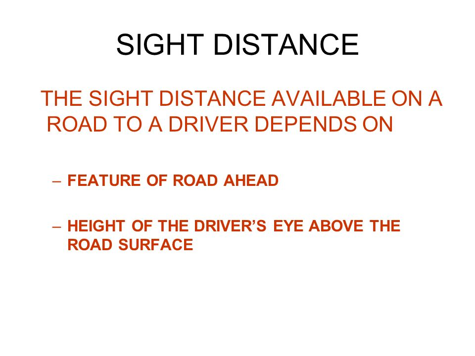 29 Sight Distances The actual distance along the road surface up to which the driver of a vehicle sitting at a specified height has visibility of any