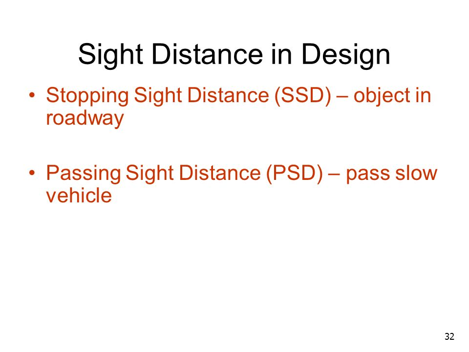 31 Sight Distances 1. Stopping Sight distance 2. Over Taking Sight distance 3. Passing 4. Intermediate