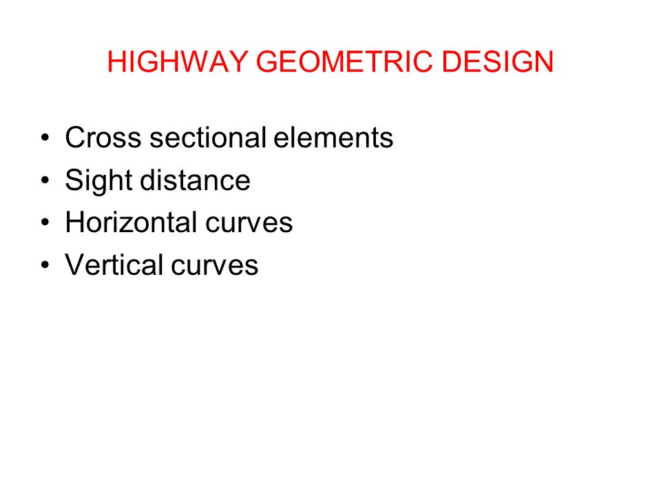 geometric cross section vertical alignment horizontal alignment super elevation intersections various design details.