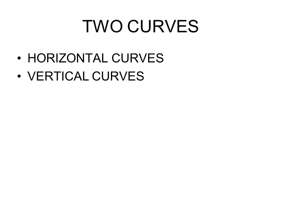 Tangents & Curves Tangent Curve Tangent to Circular Curve Tangent to Spiral Curve to Circular Curve