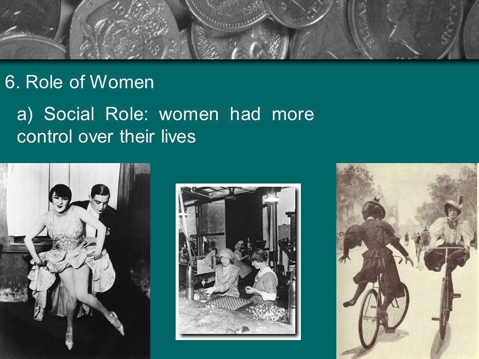 6. Role of Women a) Social Role: women had more control over their lives