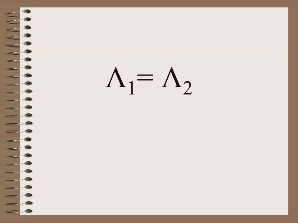 Λ 1 = Λ 2