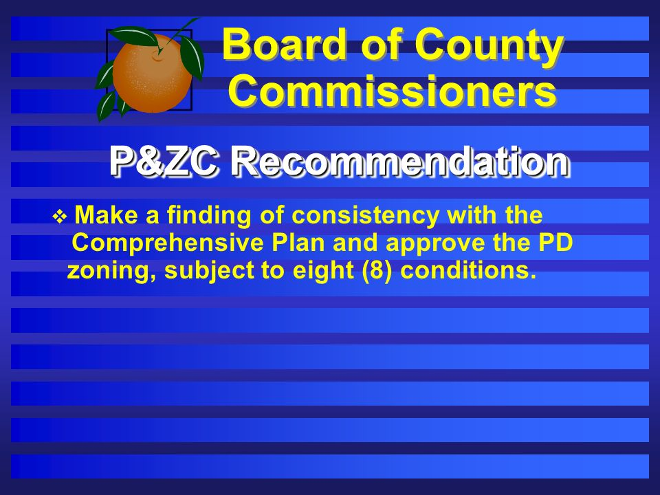 Board of County Commissioners P&ZC Recommendation Make a finding of consistency with the Comprehensive Plan and approve the PD zoning, subject to eight (8) conditions.