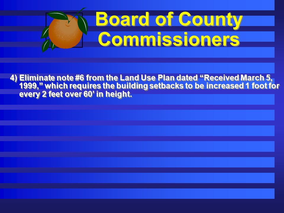 Board of County Commissioners 4) Eliminate note #6 from the Land Use Plan dated Received March 5, 1999, which requires the building setbacks to be increased 1 foot for every 2 feet over 60 in height.