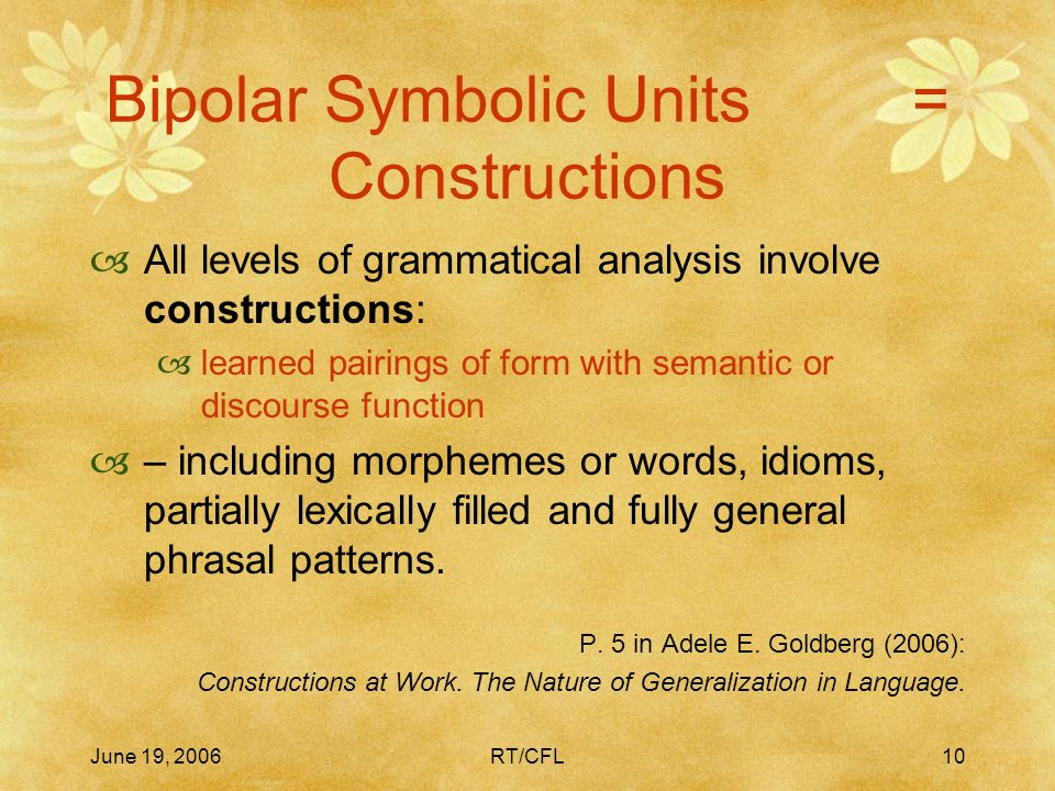June 19, 2006RT/CFL9 Components of Grammar The Self-Contained Components Thesis Linguistic structure can be resolved into nume-rous separate, essentia