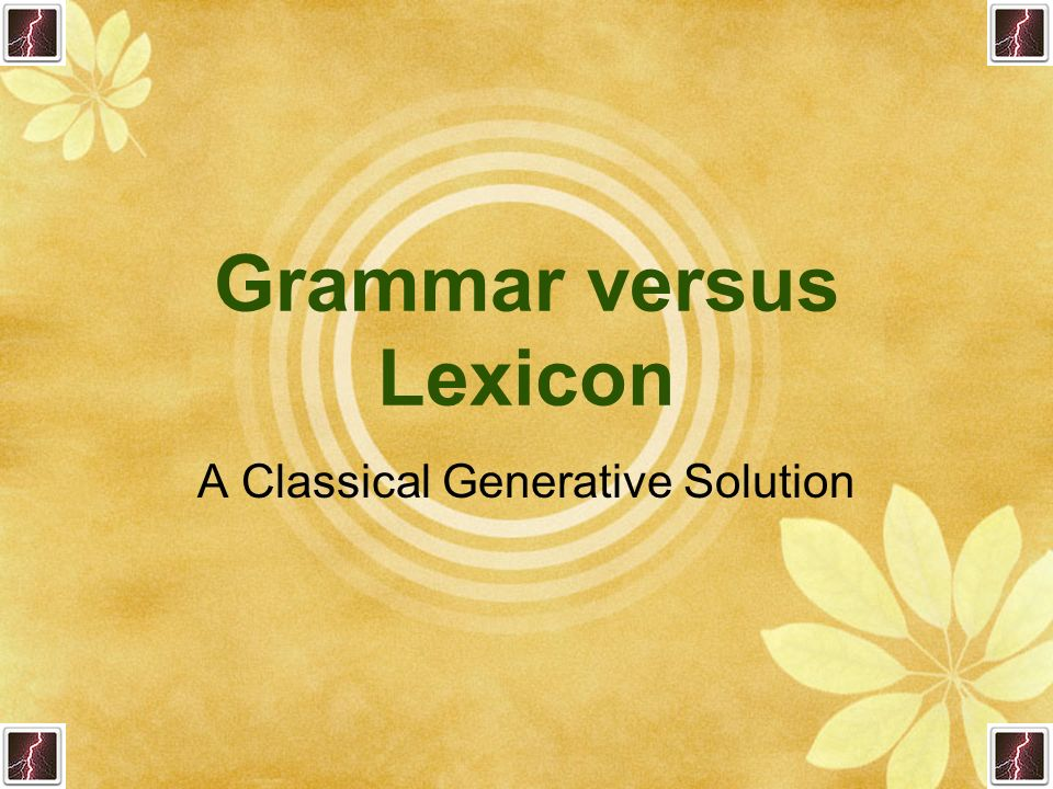 June 19, 2006RT/CFL23 The Generality of Syntax The Syntax-Lexicon Dichotomy Thesis Syntax consists primarily of general rules. It is to be distinguish