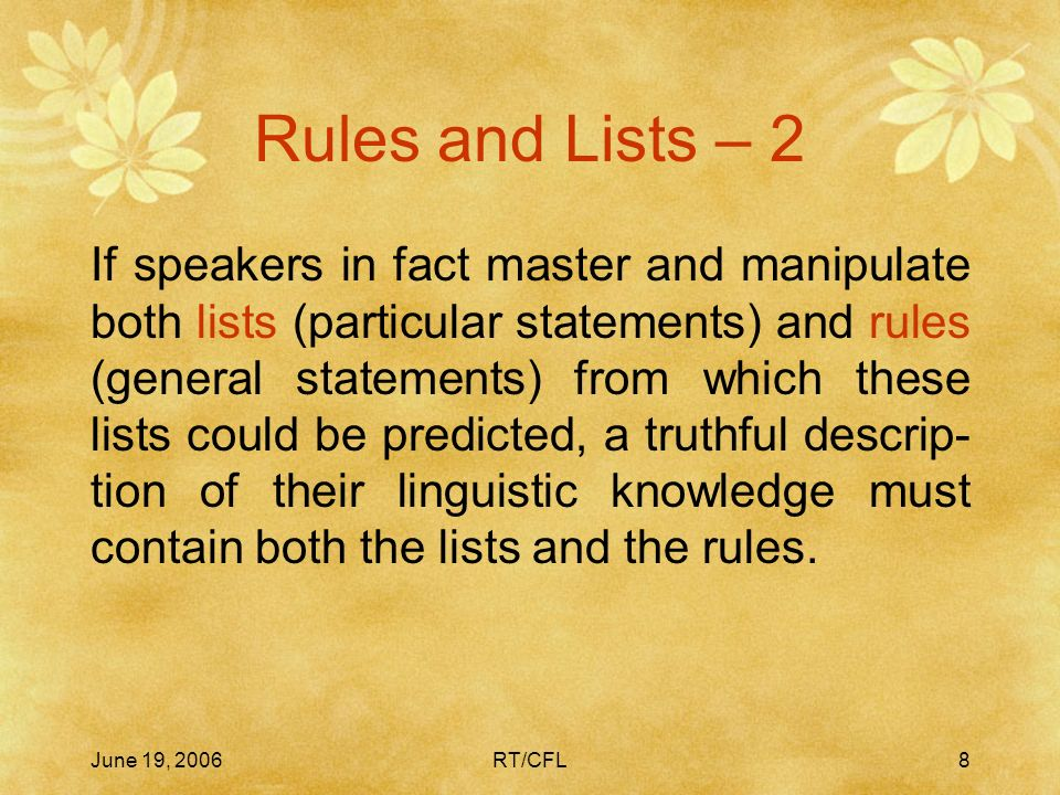 June 19, 2006RT/CFL7 Rules and Lists – 1 Cognitive grammar seeks an accurate characterization of the structure and orga- nization of linguistic knowledge as an integral part of human cognition.