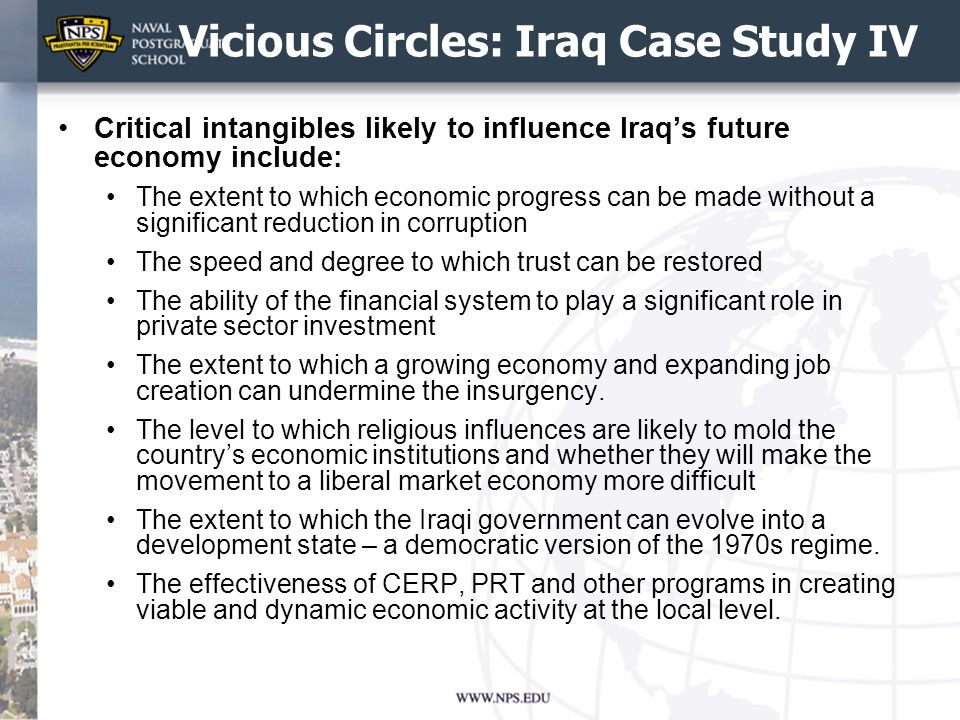 Vicious Circles: Iraq Case Study IV Critical intangibles likely to influence Iraqs future economy include: The extent to which economic progress can b